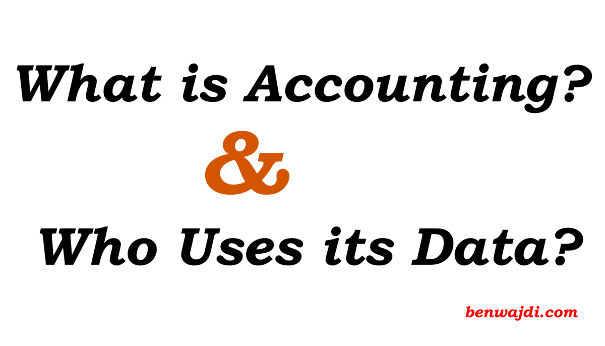 What is Accounting? and Who Uses its Data?